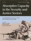 Absorptive Capacity in the Security and Justice Sectors: Assessing Obstacles to Success in the Donor-Recipient Relationship (CSIS Reports), Robert D. Lamb, Kathryn Mixon, Andrew Halterman, 1442225130
