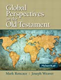 Global Perspectives on the Old Testament Plus MySearchLab with eText --Access Card Package, Mark Roncace, Joseph Weaver, 0205961029