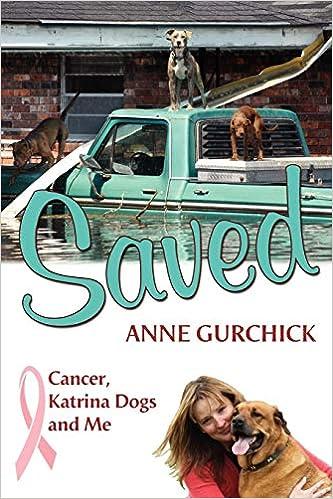 Saved: Cancer, Katrina Dogs and Me