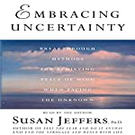 Embracing Uncertainty: Breakthrough Methods for Achieving Peace of Mind | Susan Jeffers