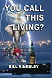 You Call This Living?, Bill Kingsley, 0578125226