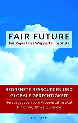 Download Fair Future - Begrenzte Ressourcen und Globale Gerechtigkeit PDF