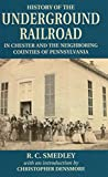 History of the Underground Railroad: In Chester and the Neighboring Counties of Pennsylvania