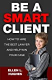 Be A Smart Client: How To Hire The Best Lawyer And Help Win Your Case