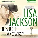 He's Just a Cowboy: A Selection from Secrets and Lies Audiobook by Lisa Jackson Narrated by Renee Raudman