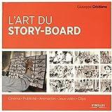 L'art du story-board: Cinéma - Publicité - Animation - Jeux vidéos - Clips