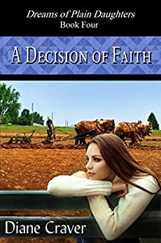 A Decision of Faith (Dreams of Plain Daughters Book 4) by [Craver, Diane]