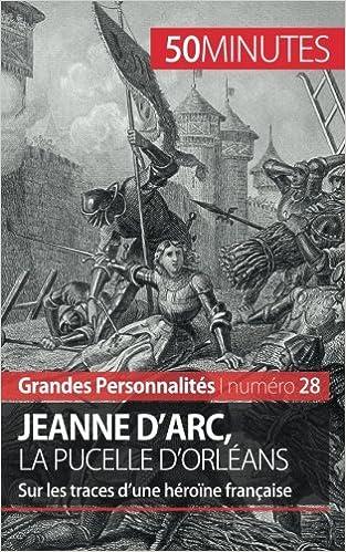 Lire un Jeanne d'Arc, la Pucelle d'Orléans: Sur les traces d'une héroïne française epub, pdf