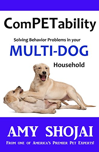 ComPETability : Solving Behavior Problems In Your Multi-DOG Household Kindle Edition