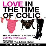 Love in the Time of Colic | Ian Kerner,Heidi Raykeil
