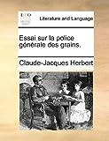 Essai Sur la Police Générale des Grains, Claude-Jacques Herbert, 1140785680