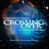 Crossing Over: A Journey to the Light & Meditations on Death and Dying by Carolyn E. Cobelo