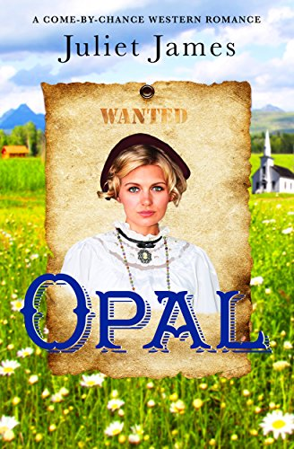 Opal – The Outlaw and the Sheriff Who Loved Her: Montana Western Romance (Come-By-Chance Mail Order Brides of 1885 Book 1) by [James, Juliet]