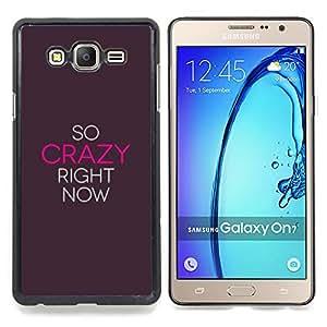 Stuss Case / Funda Carcasa protectora - Loco Ahora cita de motivación de la inspiración - Samsung Galaxy On7 O7