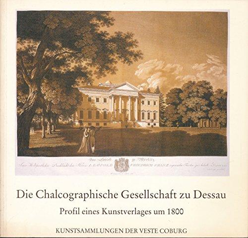 Die Chalcographische Gesellschaft zu Dessau: Profil eines Kunstverlages um 1800 (Kataloge der Kunstsammlungen der Veste Coburg) (German Edition)