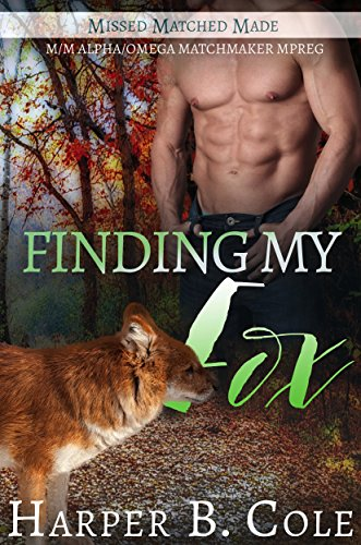 Finding My Fox: M/M Alpha/Omega Matchmaker MPREG (Missed, Matched, Made Book 2)