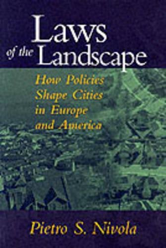 Laws of the Landscape: How Policies Shape Cities in Europe and America (James A. Johnson Metro Series)