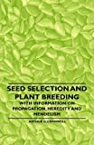 Seed Selection and Plant Breeding - with Information on Propagation, Heredity and Mendelism, Arthur D. Cromwell, 1446530515