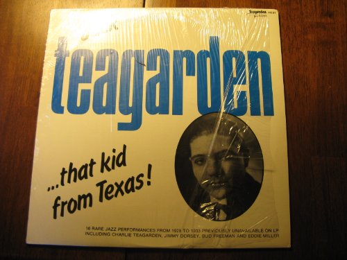 (Jack Teagarden...that Kid from Texas! (16 Rare Jazz Performances from 1928 to 1933 Previously Unavailable Inclusing Charlie Teagarden, Jimmy Dorsey, Bud Freeman & Eddie Miller) Teagarden Records #11221- 1983)