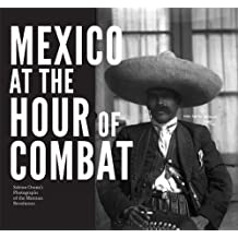 Mexico at the Hour of Combat: Sabino Osuna's Photographs of the Mexican Revolution