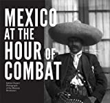 Mexico at the Hour of Combat : Sabino Osuna's Photographs of the Mexican Revolution, , 0972854487