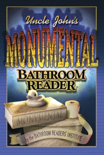 Uncle John's Monumental Bathroom Reader (Uncle John's Bathroom Readers)