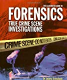 The Illustrated Guide to Forensics: True Crime Scene Investigations