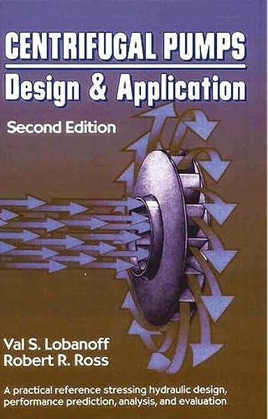 Centrifugal Pumps Design And Application Lobanoff Val S Ross Robert R 9780872012004 Amazon Com Books
