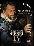 Ce Jour Là Tout a Changé - L'Assassinat d'Henri IV