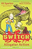 Alligator Action (S.W.I.T.C.H) by Ali Sparkes (2012-04-05)