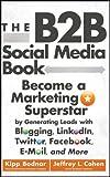 The B2B Social Media Book: Become a Marketing