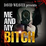 Me and My Bitch | David Weaver