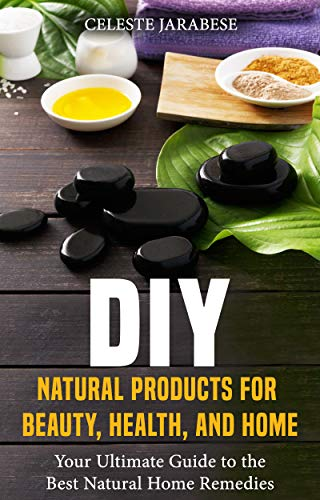DIY Natural Products for Beauty, Health, and Home: Your Ultimate Guide to the Best Natural Home Remedies (Best Natural Oil For Acne Scars)