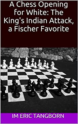 A Chess Opening for White: The King's Indian Attack, a Fischer Favorite