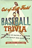 img - for Out-Of-Left Field Baseball Trivia: Hundreds of Facts & Figures for the Truly Di book / textbook / text book