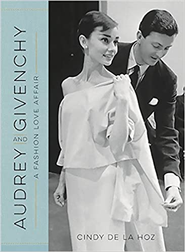 Audrey and Givenchy: A Fashion Love Affair: De La Hoz, Cindy ...