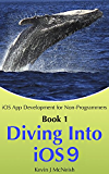 Diving Into iOS 9 (iOS App Development for Non-Programmers Book 1)