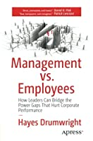 Management vs. Employees: How Leaders Can Bridge the Power Gaps That Hurt Corporate Performance Front Cover