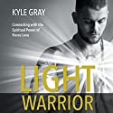 Light Warrior: Connecting with the Spiritual Power of Fierce Love Hörbuch von Kyle Gray Gesprochen von: Kyle Gray