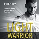 Light Warrior: Connecting with the Spiritual Power of Fierce Love | Kyle Gray