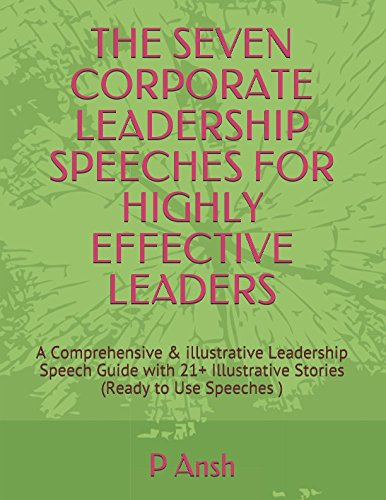 THE SEVEN CORPORATE LEADERSHIP SPEECHES FOR HIGHLY EFFECTIVE LEADERS: A Comprehensive & illustrative Leadership Speech Guide with 21+ Illustrative Stories (Ready to Use Speeches ) (Public Speaking)