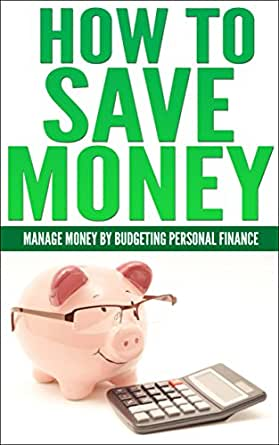 How To Save Money Manage Money By Budgeting Personal