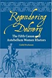 img - for Regendering Delivery: The Fifth Canon and Antebellum Women Rhetors (Studies in Rhetorics and Feminisms) by Lindal Buchanan (2005-09-12) book / textbook / text book