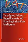 img - for Time-Space, Spiking Neural Networks and Brain-Inspired Artificial Intelligence (Springer Series on Bio- and Neurosystems) book / textbook / text book