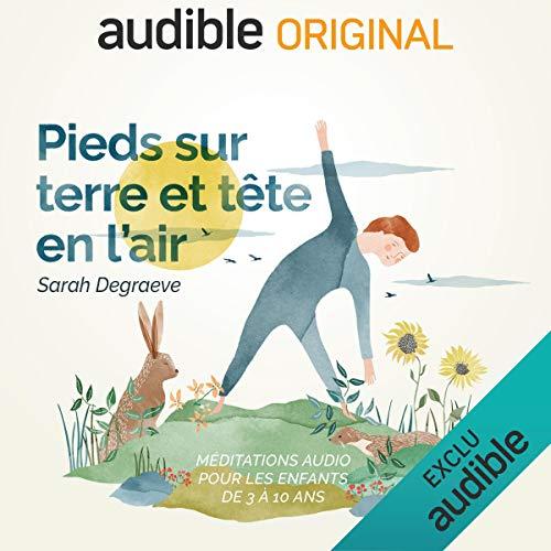Pieds Sur Terre Et Tête En L'air. La Série Complète: Méditations Audio Pour Les Enfants De 3 à 10 Ans