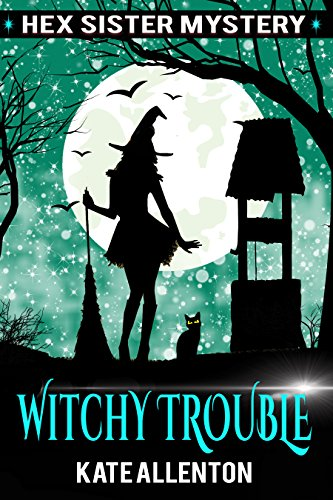 Witchy Trouble (A Hex Sister Cozy Mystery Book 2) by [Allenton, Kate]