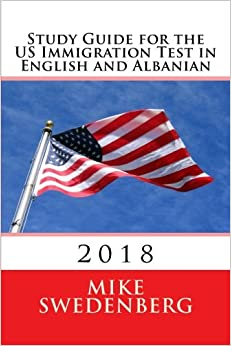 Study Guide for the US Immigration Test in English and Albanian: 2018 (Study Guides for the US Citizenship Test)