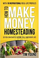 How to Make Money Homesteading: So You Can Enjoy a Secure, Self-Sufficient Life by Tim Young (2014-10-25) Paperback