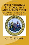 West Virginia History, the Mountain State, C. Straub, 148483111X