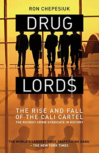 Drug Lords: The Rise and Fall of the Cali Cartel (The Most Powerful Drug In The World)